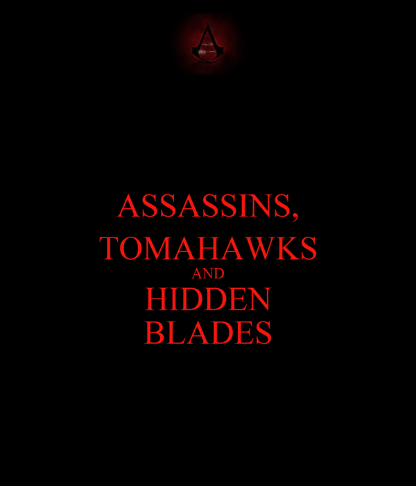 ASSASSINS, TOMAHAWKS AND HIDDEN BLADES