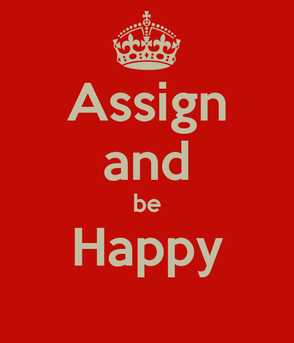 Assign and be Happy