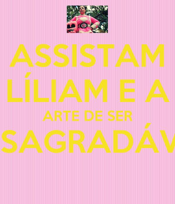 ASSISTAM LÍLIAM E A ARTE DE SER DESAGRADÁVEL