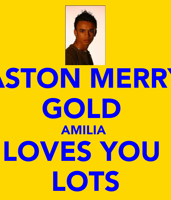 ASTON MERRY GOLD  AMILIA  LOVES YOU  LOTS