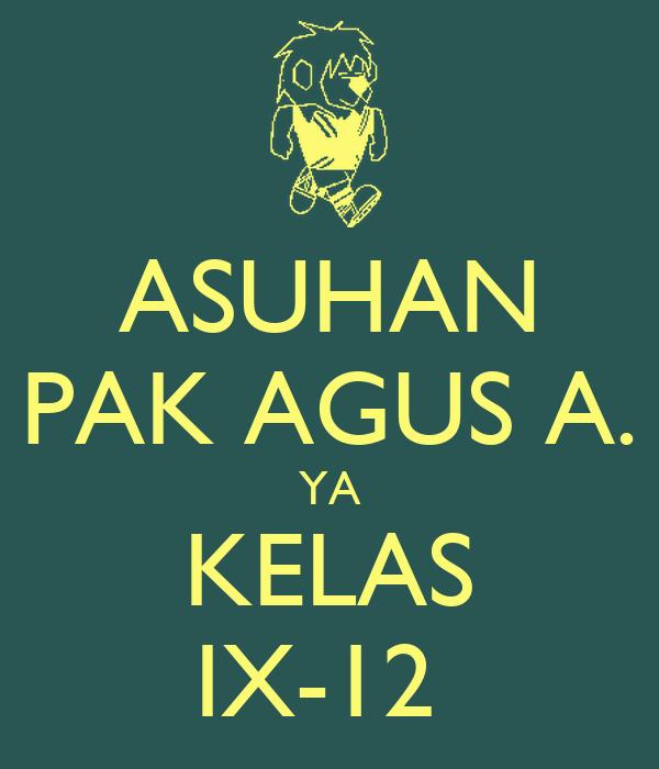 ASUHAN PAK AGUS A. YA KELAS IX-12