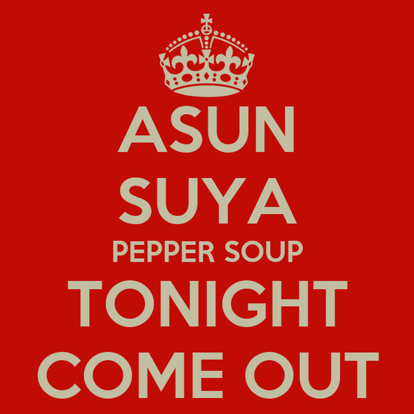 ASUN SUYA PEPPER SOUP TONIGHT COME OUT