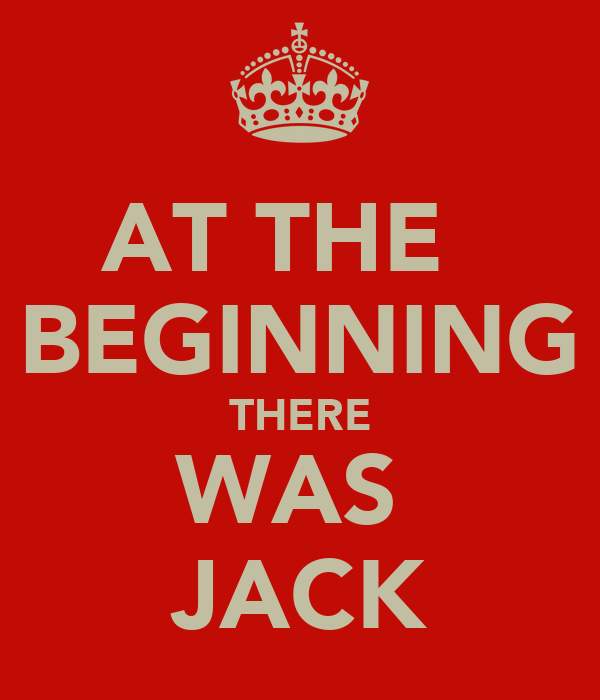 AT THE   BEGINNING THERE WAS  JACK
