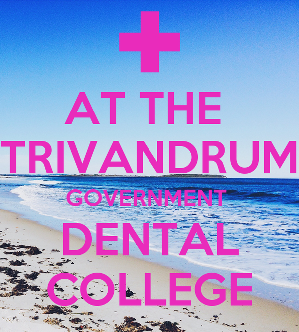 AT THE  TRIVANDRUM GOVERNMENT  DENTAL COLLEGE
