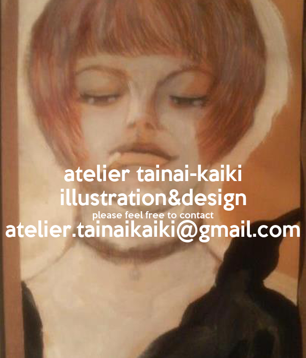 atelier tainai-kaiki illustration&design please feel free to contact atelier.tainaikaiki@gmail.com
