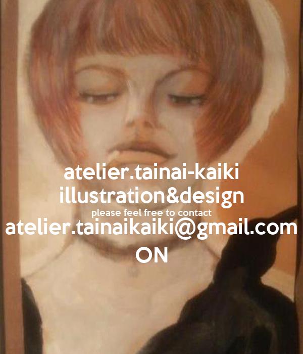 atelier.tainai-kaiki illustration&design please feel free to contact atelier.tainaikaiki@gmail.com ON