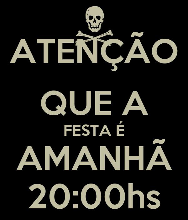 ATENÇÃO QUE A FESTA É AMANHÃ 20:00hs
