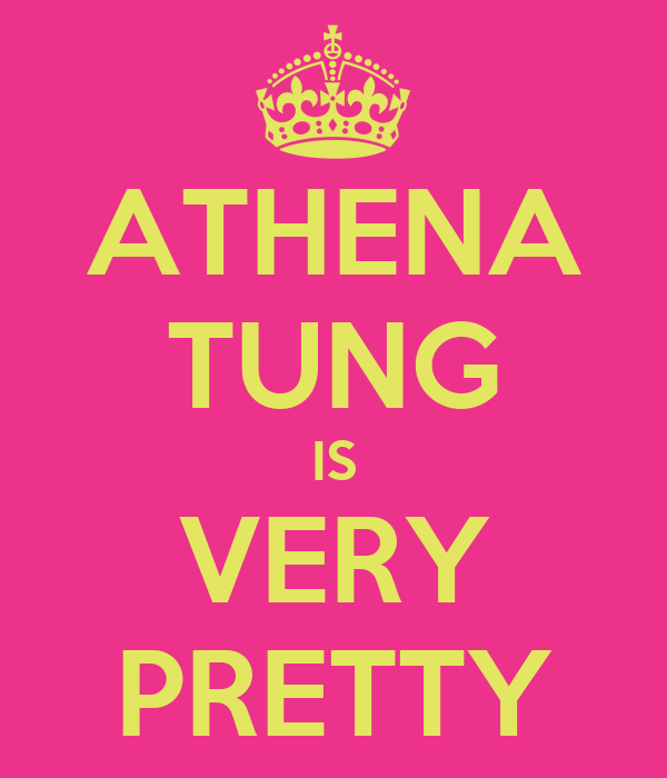 ATHENA TUNG IS VERY PRETTY