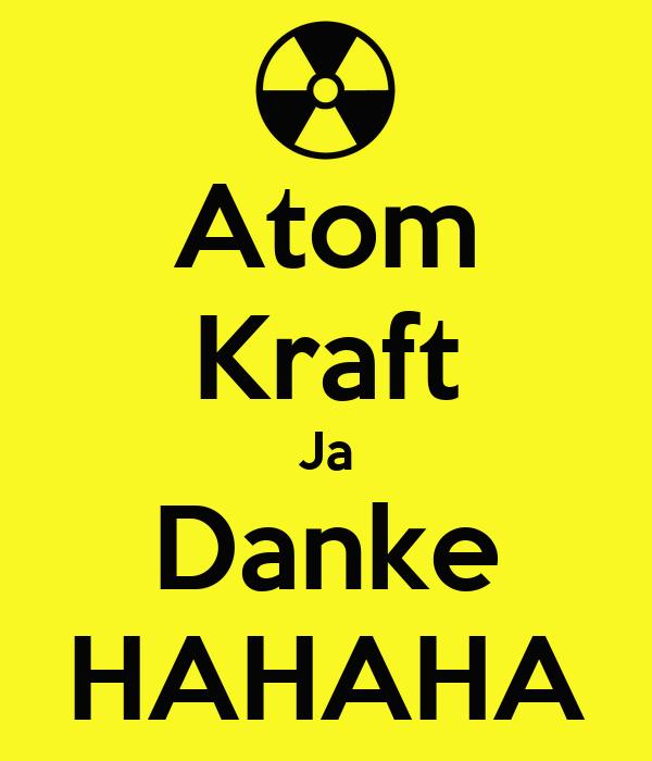 Atom Kraft Ja Danke HAHAHA