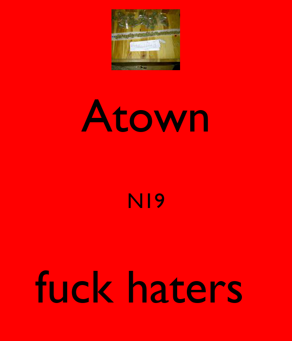 Atown  N19  fuck haters