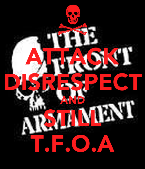 ATTACK DISRESPECT AND STILL T.F.O.A