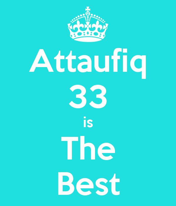 Attaufiq 33 is The Best