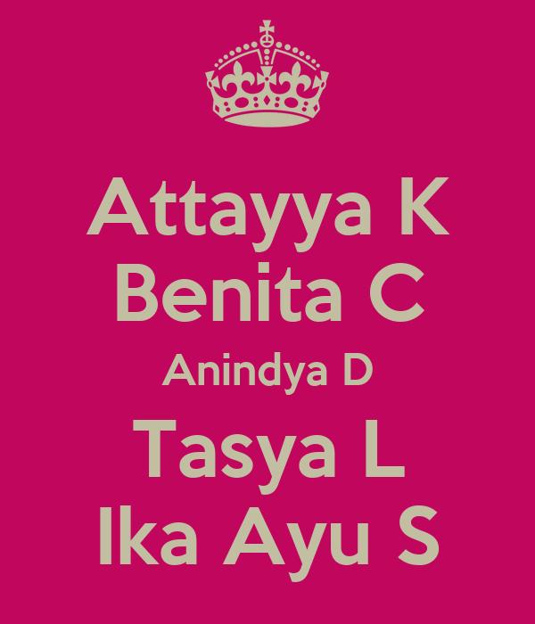 Attayya K Benita C Anindya D Tasya L Ika Ayu S