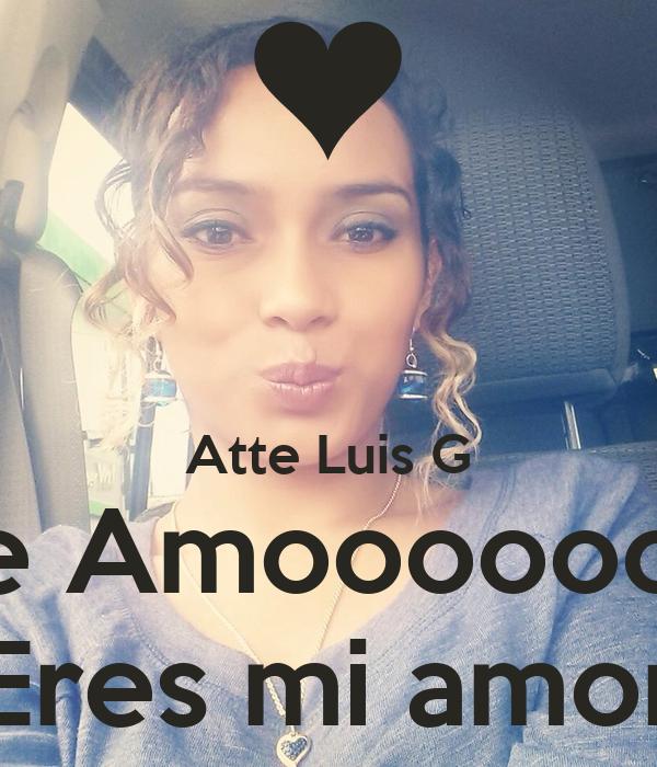 Atte Luis G Te Amooooooo Eres mi amor