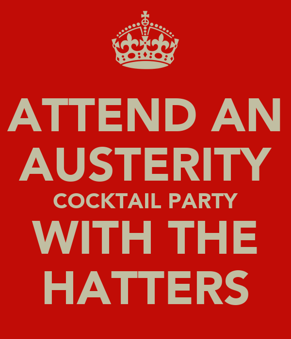 ATTEND AN AUSTERITY COCKTAIL PARTY WITH THE HATTERS