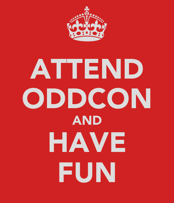 ATTEND ODDCON AND HAVE FUN