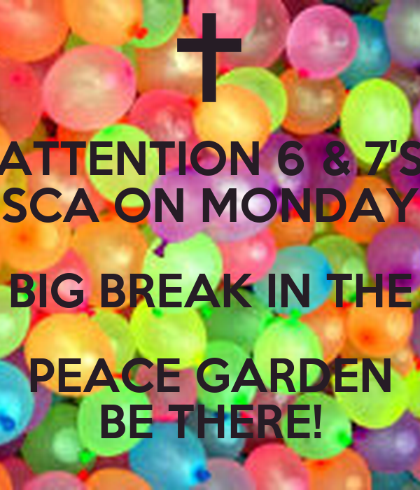 ATTENTION 6 & 7'S SCA ON MONDAY BIG BREAK IN THE PEACE GARDEN BE THERE!