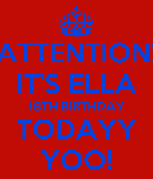 ATTENTION! IT'S ELLA 18TH BIRTHDAY TODAYY YOO!