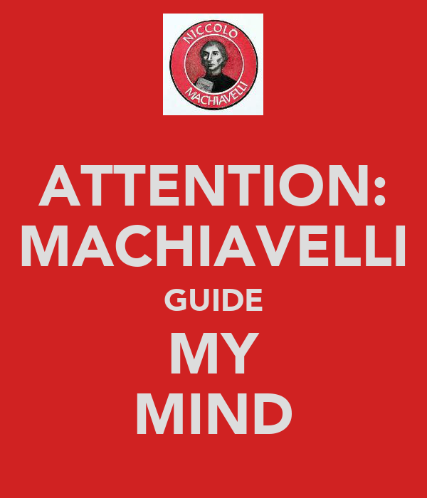 ATTENTION: MACHIAVELLI GUIDE MY MIND