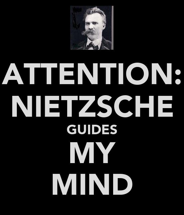 ATTENTION: NIETZSCHE GUIDES MY MIND