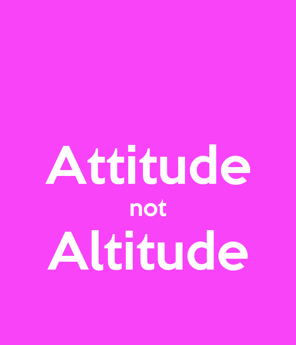 Attitude not Altitude