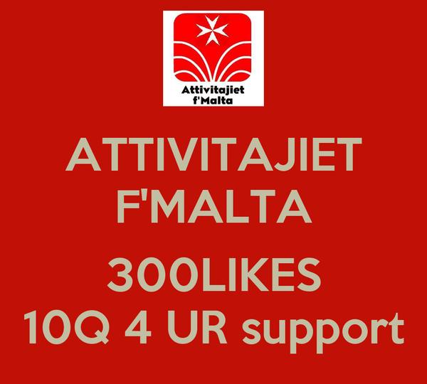 ATTIVITAJIET F'MALTA  300LIKES 10Q 4 UR support