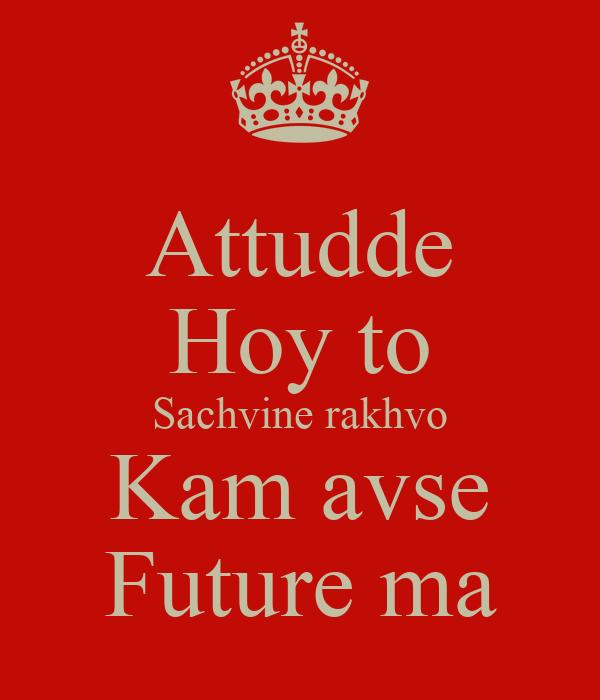 Attudde Hoy to Sachvine rakhvo Kam avse Future ma