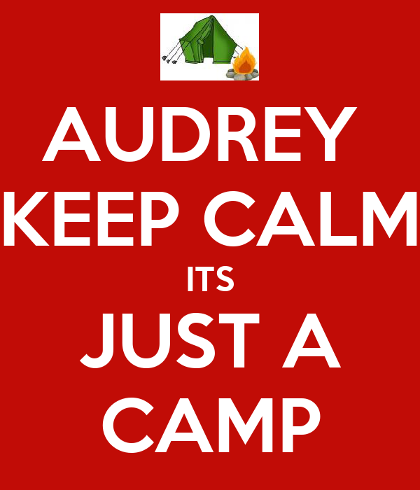 AUDREY  KEEP CALM ITS JUST A CAMP