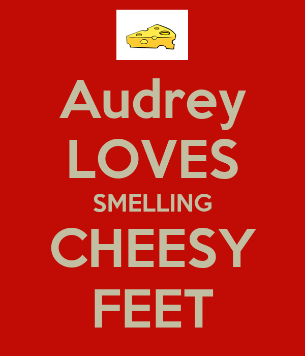 Audrey LOVES SMELLING CHEESY FEET