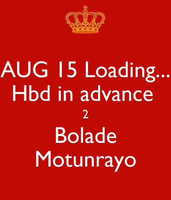 AUG 15 Loading... Hbd in advance  2 Bolade Motunrayo