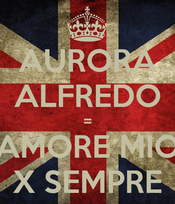 AURORA ALFREDO = AMORE MIO X SEMPRE