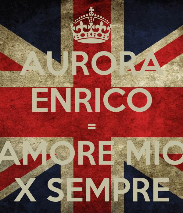 AURORA ENRICO = AMORE MIO X SEMPRE