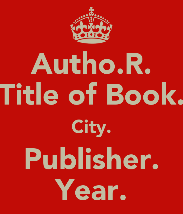 Autho.R. Title of Book. City. Publisher. Year.