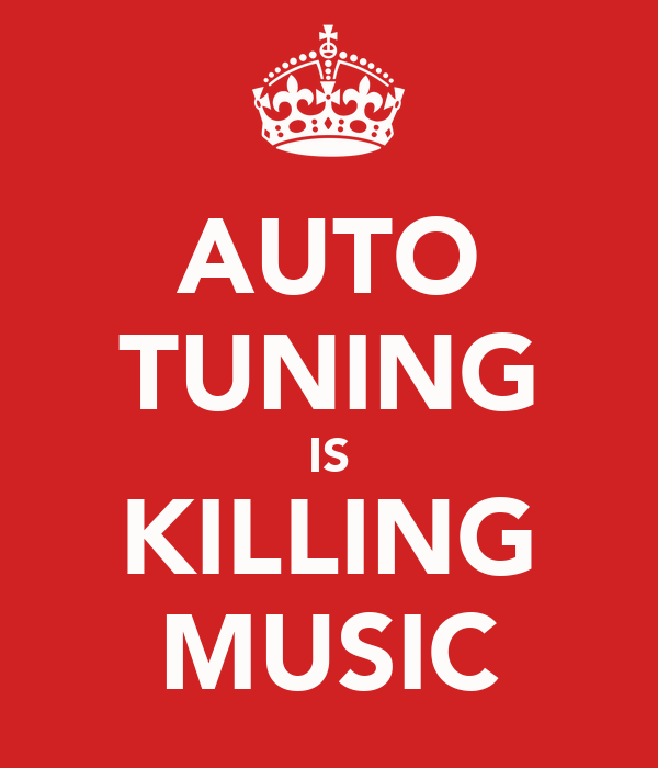 AUTO TUNING IS KILLING MUSIC