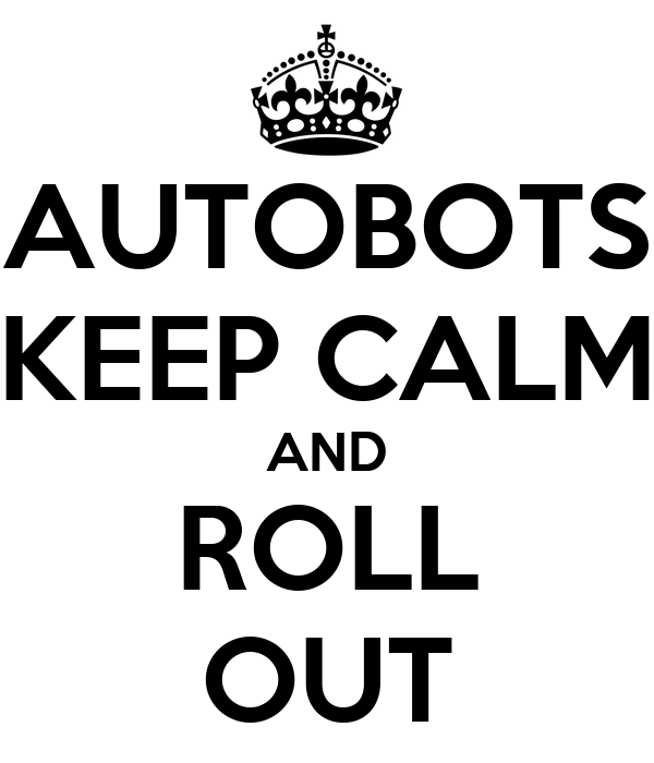 AUTOBOTS KEEP CALM AND ROLL OUT