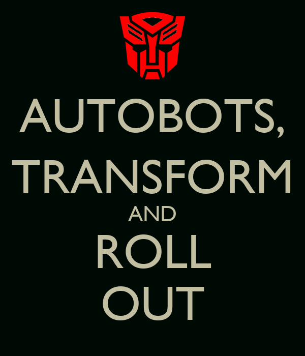 AUTOBOTS, TRANSFORM AND ROLL OUT
