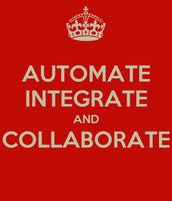 AUTOMATE INTEGRATE AND COLLABORATE