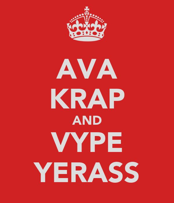 AVA KRAP AND VYPE YERASS
