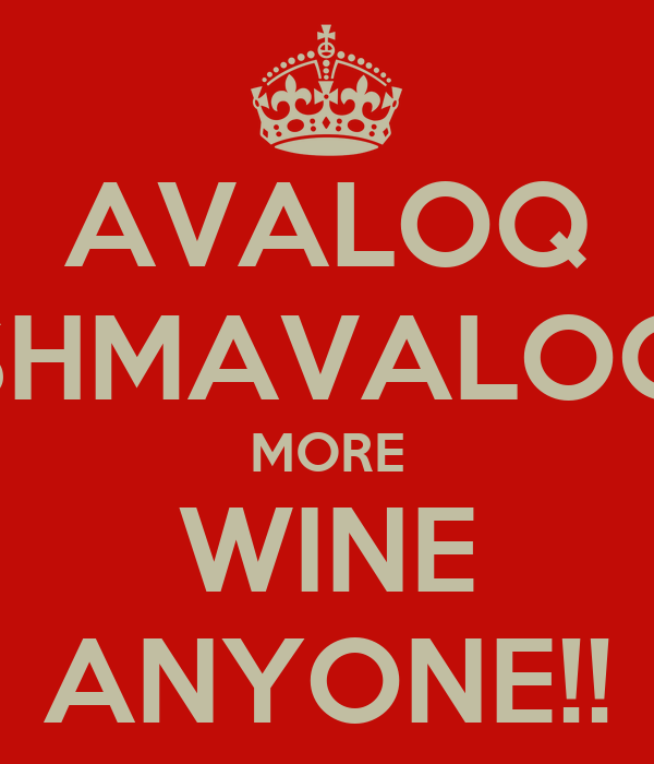AVALOQ SHMAVALOQ MORE WINE ANYONE!!