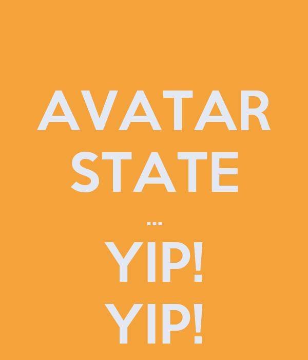 AVATAR STATE ... YIP! YIP!