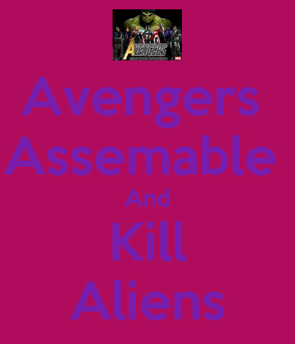 Avengers  Assemable  And Kill Aliens