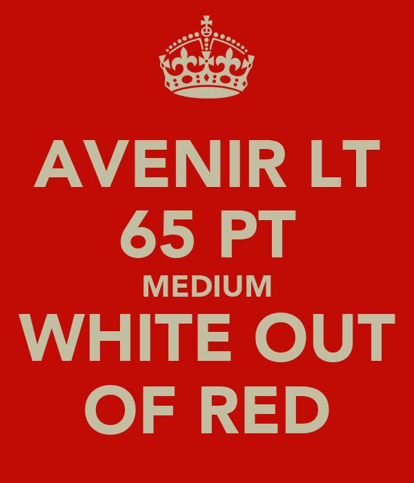 AVENIR LT 65 PT MEDIUM WHITE OUT OF RED