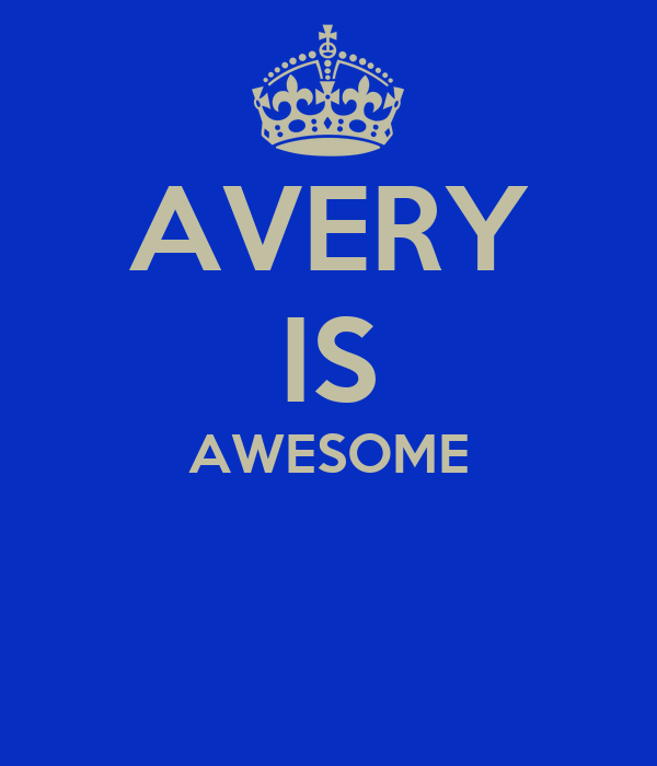 AVERY IS AWESOME