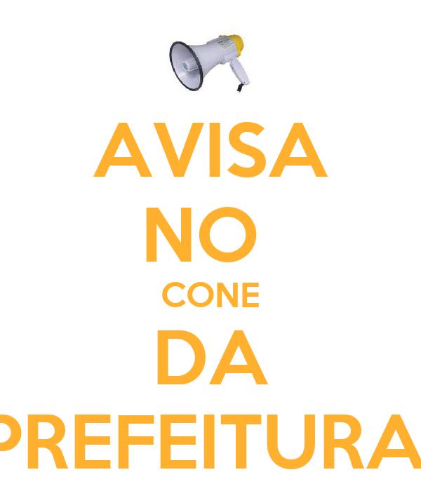 AVISA NO  CONE DA PREFEITURA!