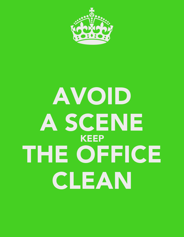 AVOID A SCENE KEEP THE OFFICE CLEAN