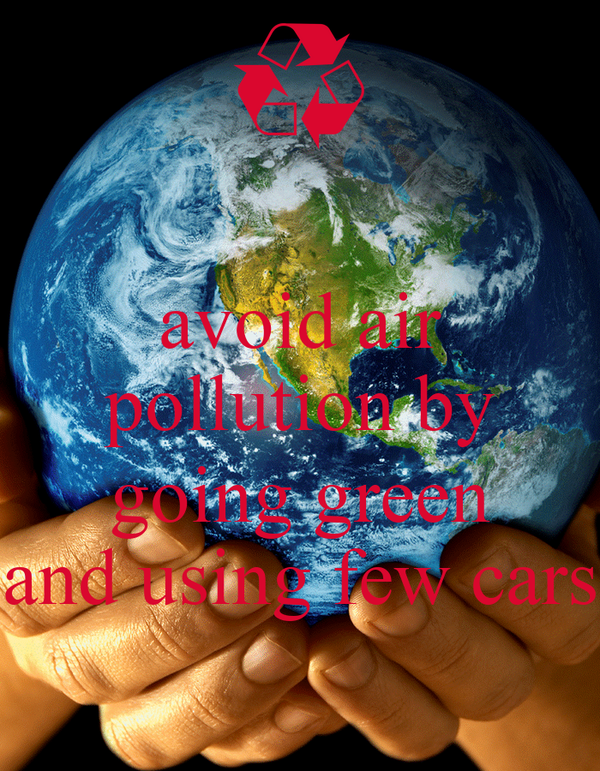 avoid air pollution by  going green and using few cars