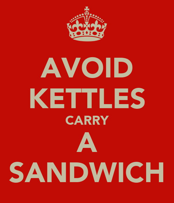 AVOID KETTLES CARRY A SANDWICH