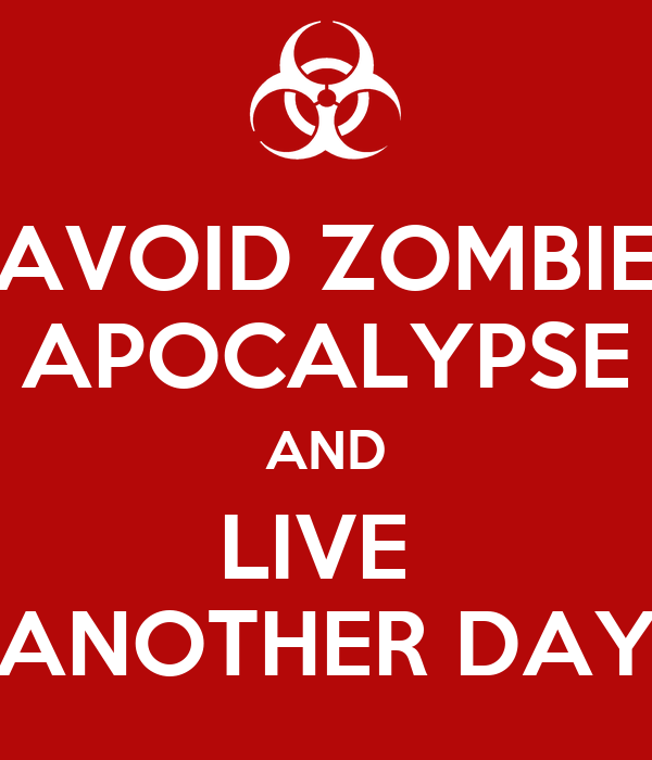 AVOID ZOMBIE APOCALYPSE AND LIVE  ANOTHER DAY
