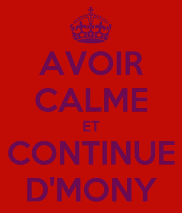 AVOIR CALME ET CONTINUE D'MONY