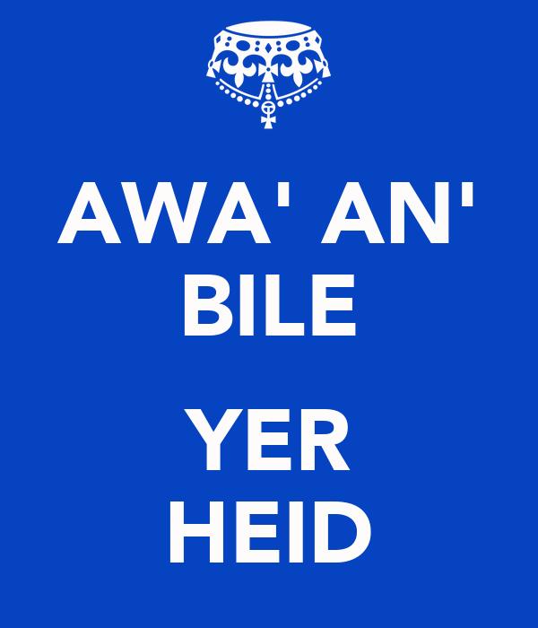 AWA' AN' BILE  YER HEID